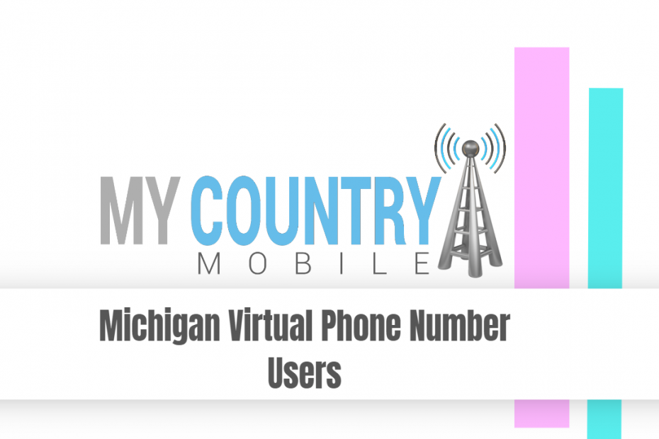 Michigan Virtual Phone Number Users - My Country Mobile