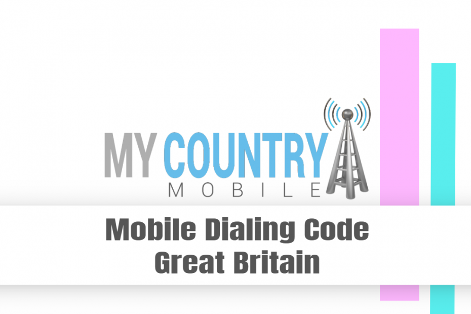 Mobile Dialing Code Great Britain - My Country Mobile