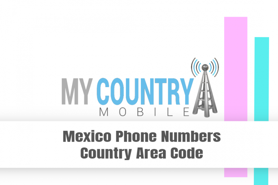 Mexico Phone Numbers Country Area Code - My Country Mobile