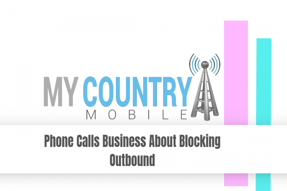 Phone Calls Business About Blocking Outbound - My Country Mobile
