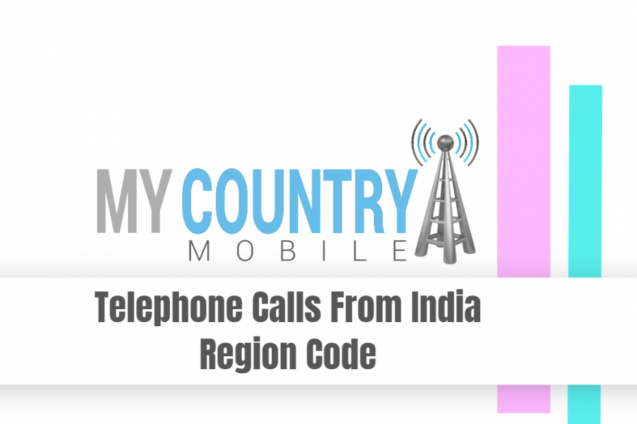 Telephone Calls From India Region Code - My Country Mobile